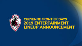 Cheyenne Frontier Days 2019 Entertainment Lineup Announcement