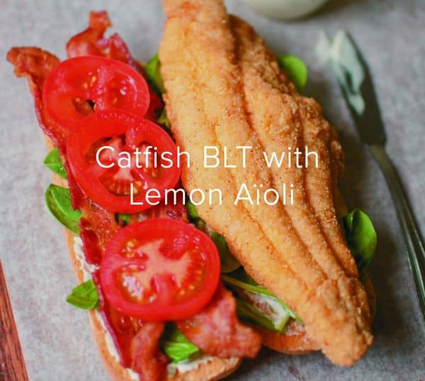 U.S. Catfish Recipe of the Month: Catfish BLT with Lemon Aïoli