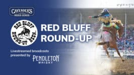 Red Bluff Round-Up: Saturday, April 17th presented by Pendleton Whisky